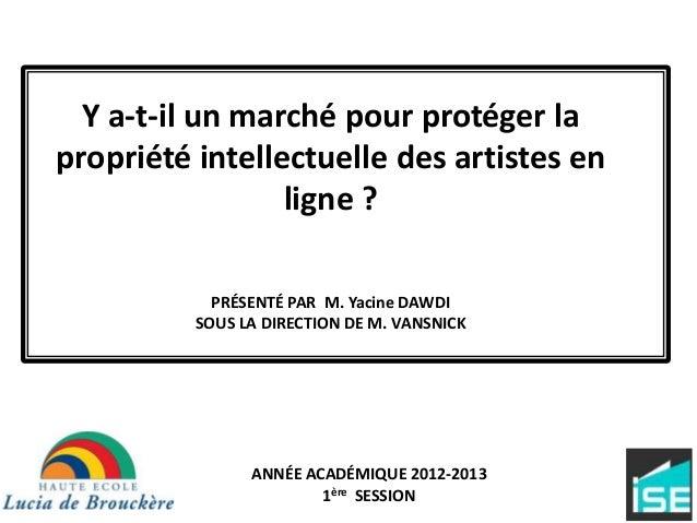 Y a-t-il un marché pour protéger lapropriété intellectuelle des artistes enligne ?PRÉSENTÉ PAR M. Yacine DAWDISOUS LA DIRE...