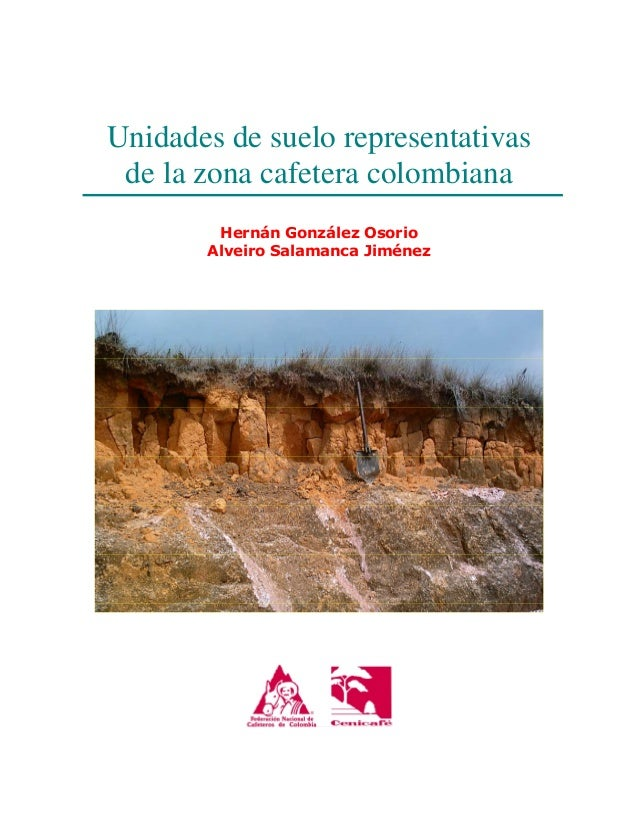Unidades de suelo representativas de la zona cafetera colombiana Hernán González Osorio Alveiro Salamanca Jiménez
