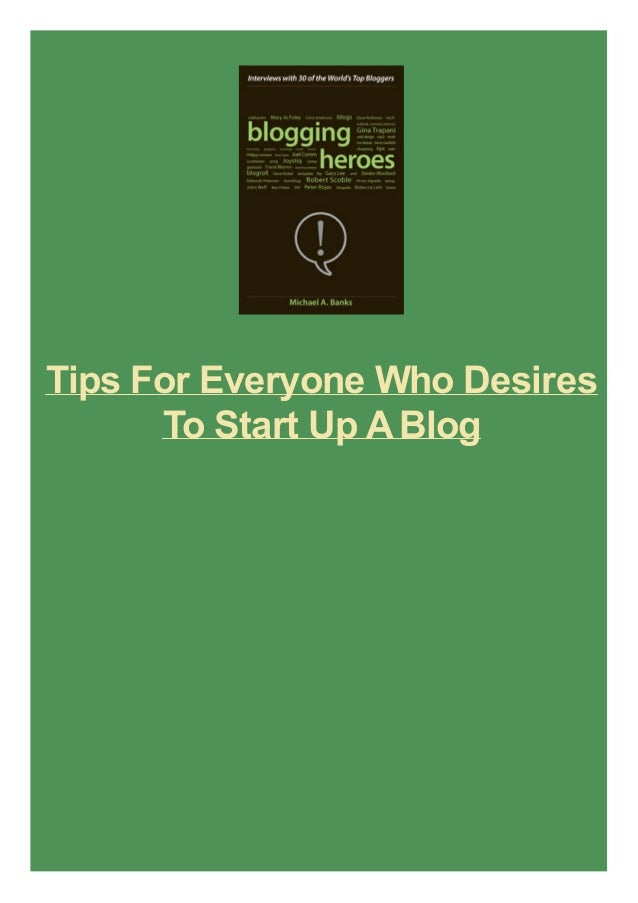 Tips For Everyone Who Desires To Start Up A Blog