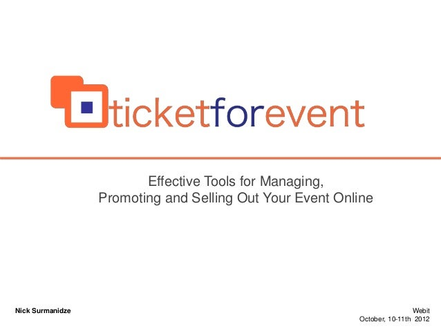 Effective Tools for Managing, Promoting and Selling Out Your Event Online  Nick Surmanidze  Webit October, 10-11th 2012