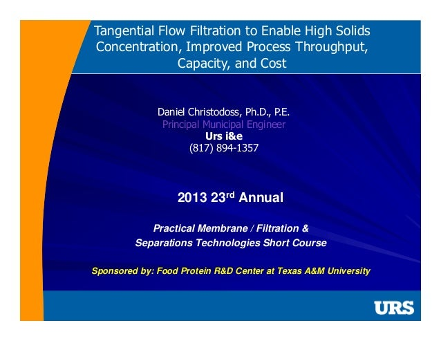 Tangential Flow Filtration to Enable High Solids Concentration, Improved Process Throughput, Capacity, and Cost  Daniel Ch...