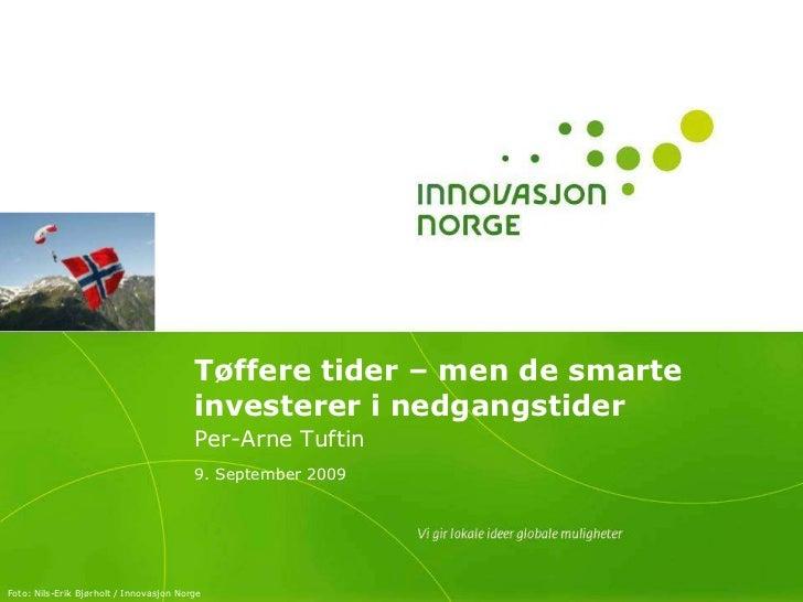 Tøffere tider – men de smarte investerer i nedgangstider<br />Per-Arne Tuftin<br />9. September 2009<br />Foto: Nils-Erik ...