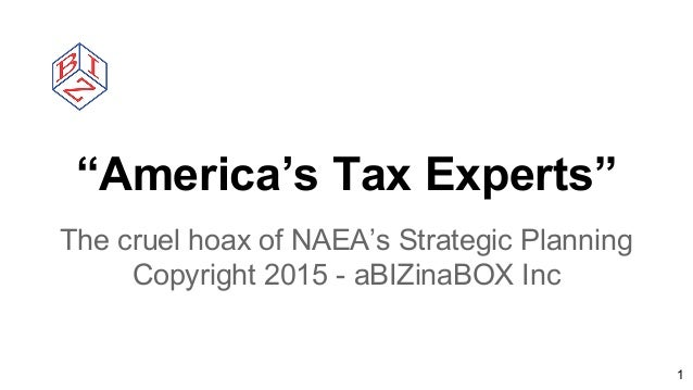 """America's Tax Experts"" The cruel hoax of NAEA's Strategic Planning Copyright 2015 - aBIZinaBOX Inc 1"