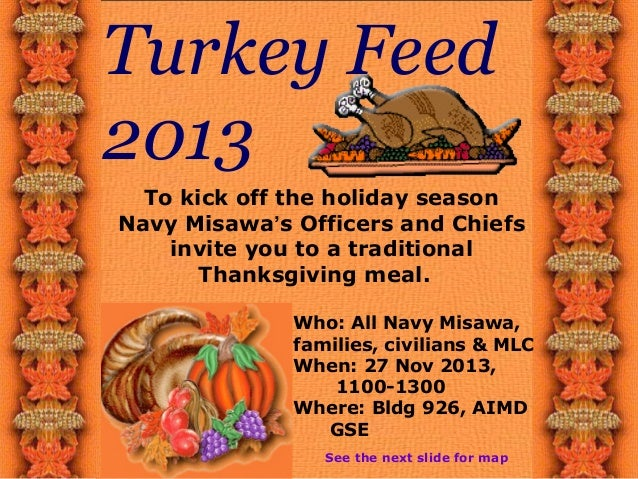 Turkey Feed 2013 To kick off the holiday season Navy Misawa's Officers and Chiefs invite you to a traditional Thanksgiving...