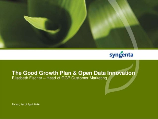 Zurich, 1st of April 2016 The Good Growth Plan & Open Data Innovation Elisabeth Fischer – Head of GGP Customer Marketing