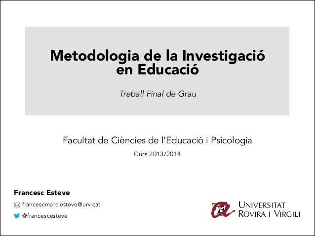 Alfabetització Multimodal: Metodologia de la Investigació en Educació l'aprenentatge a la societat de la !  Treball Final ...