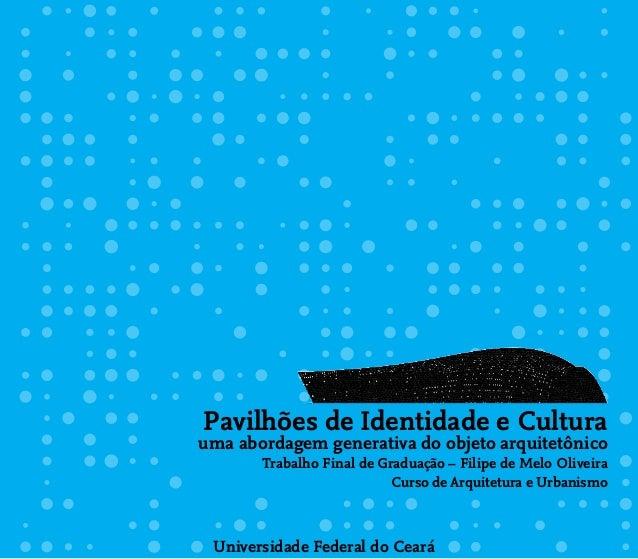 Pavilhões de Identidade e Cultura uma abordagem generativa do objeto arquitetônico Trabalho Final de Graduação – Filipe de...