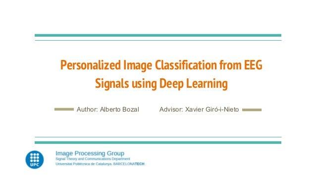 Personalized Image Classification from EEG Signals using Deep Learning Author: Alberto Bozal Advisor: Xavier Giró-i-Nieto