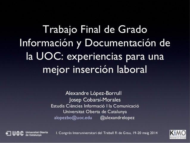 Trabajo Final de Grado Información y Documentación de la UOC: experiencias para una mejor inserción laboral Alexandre Lópe...
