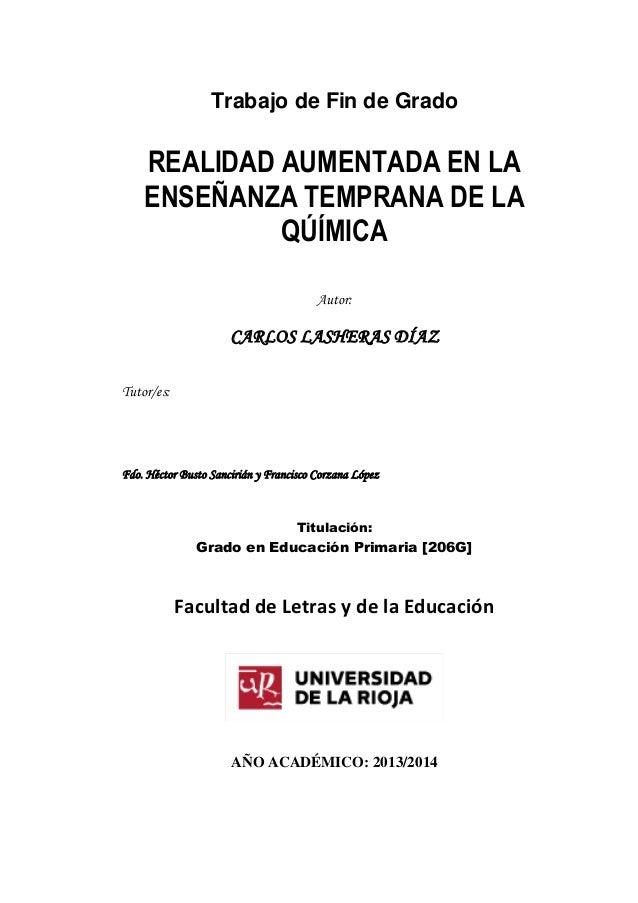 Trabajo de Fin de Grado REALIDAD AUMENTADA EN LA ENSEÑANZA TEMPRANA DE LA QÚÍMICA Autor: CARLOS LASHERAS DÍAZ Tutor/es: Fd...