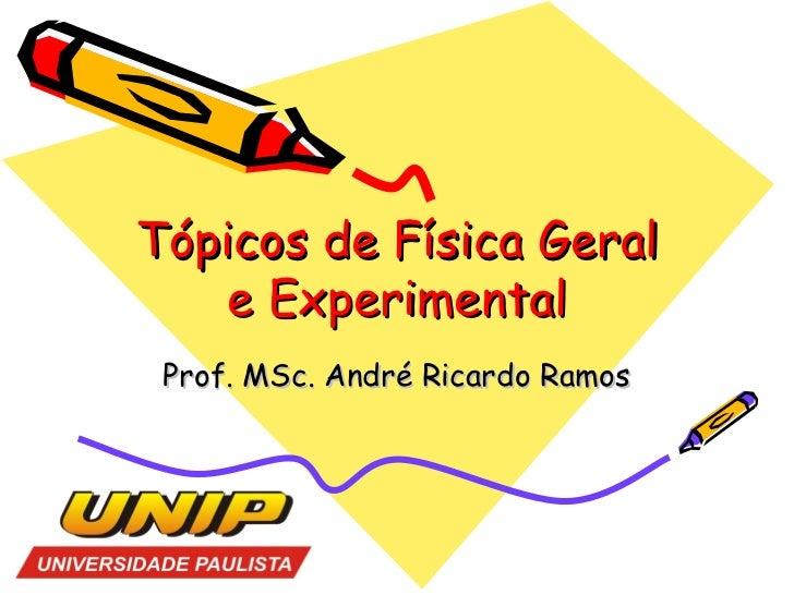 Tópicos de Física Geral   e Experimental Prof. MSc. André Ricardo Ramos