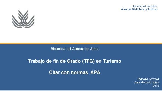 Biblioteca del Campus de Jerez Trabajo de fin de Grado (TFG) en Turismo Citar con normas APA Ricardo Carrero Jose Antonio ...