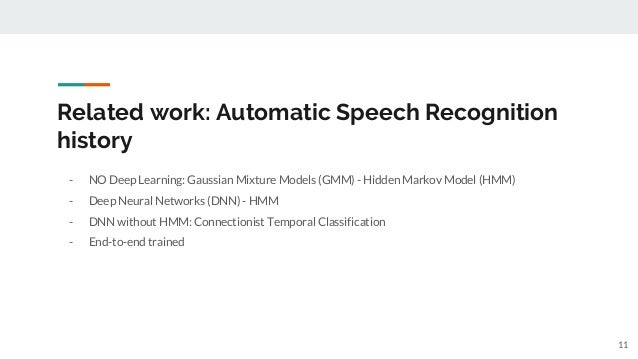 Related work: Automatic Speech Recognition history - NO Deep Learning: Gaussian Mixture Models (GMM) - Hidden Markov Model...