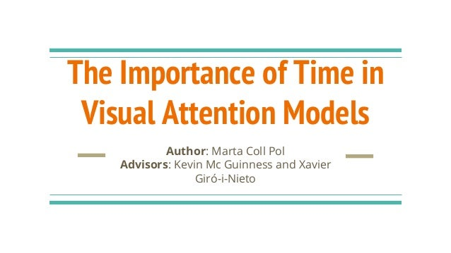 The Importance of Time in Visual Attention Models Author: Marta Coll Pol Advisors: Kevin Mc Guinness and Xavier Giró-i-Nie...