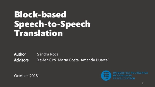 Block-based Speech-to-Speech Translation Author Sandra Roca Advisors Xavier Giró, Marta Costa, Amanda Duarte 1 October, 20...