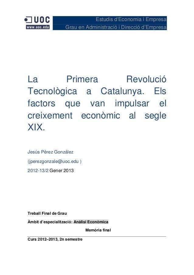 Estudis dEconomia i EmpresaGrau en Administració i Direcció d'EmpresaLa Primera RevolucióTecnològica a Catalunya. Elsfacto...
