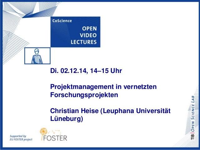 Di. 02.12.14, 14–15 Uhr  Projektmanagement in vernetzten  Forschungsprojekten  Christian Heise (Leuphana Universität  Lüne...