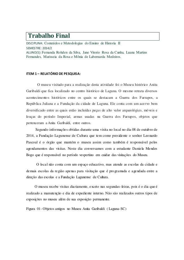 Trabalho Final  DISCIPLINA: Conteúdos e Metodologias do Ensino de Historia II  SEMESTRE: 2014/2  ALUNO(S): Fernanda Rohden...