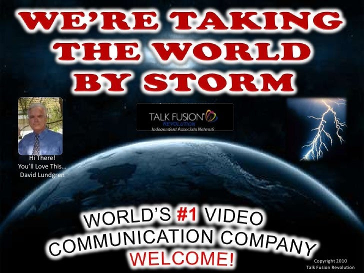 WE'RE TAKING THE WORLD <br />BY STORM<br />Hi There!<br />You'll Love This…<br />David Lundgren<br />Copyright 2010 <br />...