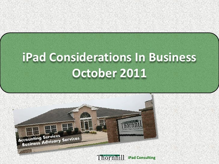 iPad Considerations In Business        October 2011                  iPad Consulting