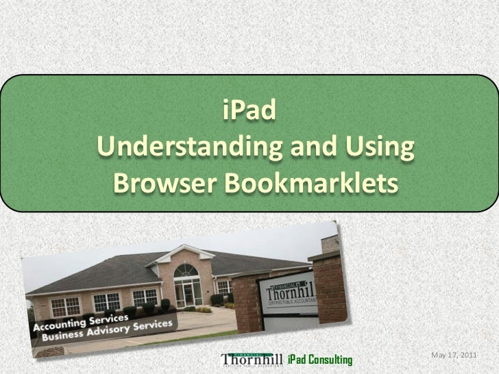 iPadUnderstanding and Using Browser Bookmarklets                               May 17, 2011             iPad Consulting