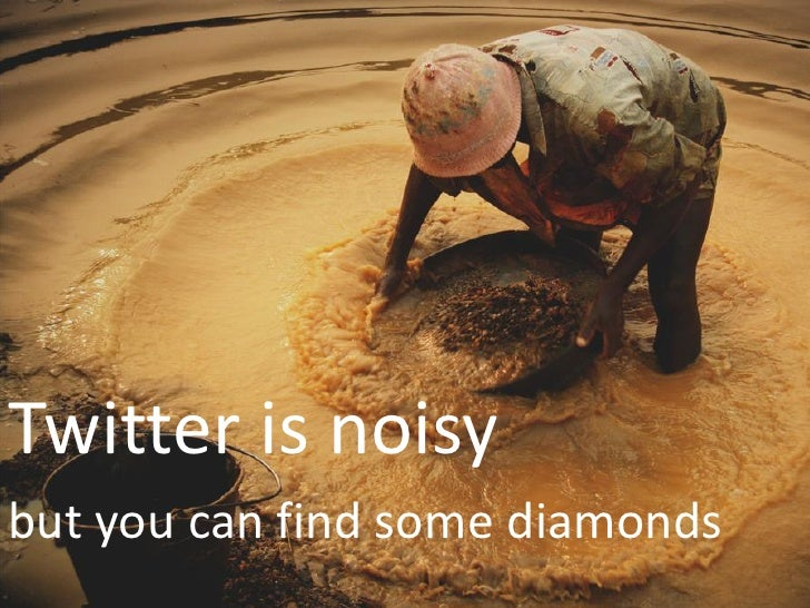 Twitter is noisy but you can find some diamonds
