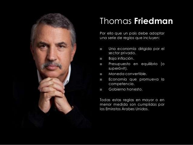 Thomas Friedman Por ello que un país debe adoptar una serie de reglas que incluyen:           Una economía dirigida ...