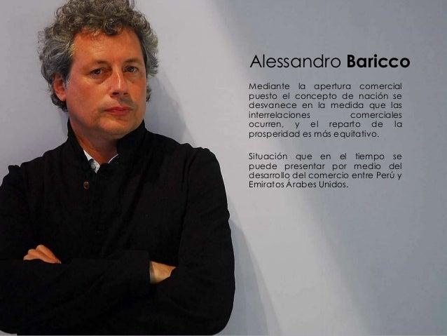 Alessandro Baricco Mediante la apertura comercial puesto el concepto de nación se desvanece en la medida que las interrela...