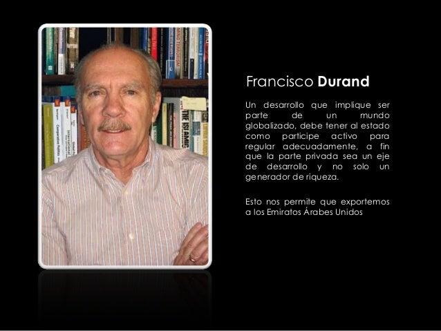Francisco Durand Un desarrollo que implique ser parte de un mundo globalizado, debe tener al estado como participe activo ...