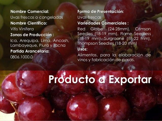 Nombre Comercial: Uvas frescas o congeladas Nombre Científico: Vitis Vinifera Zonas de Producción : Ica, Arequipa, Lima, A...