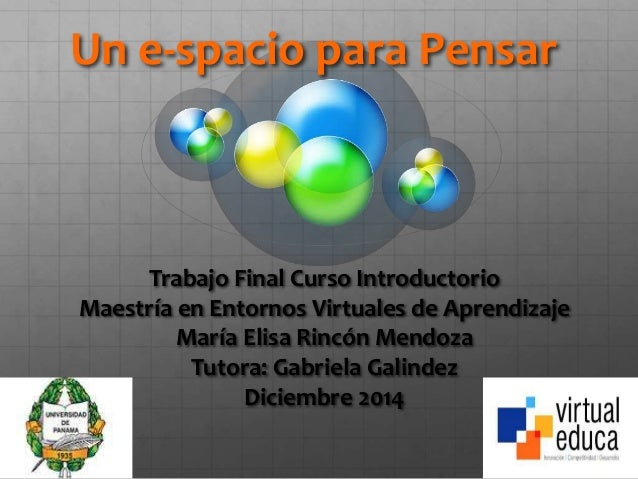 Un e-spacio para Pensar  Trabajo Final Curso Introductorio  Maestría en Entornos Virtuales de Aprendizaje  María Elisa Rin...