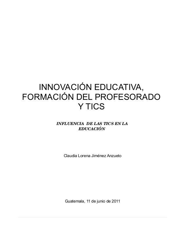 INNOVACIÓN EDUCATIVA,FORMACIÓN DEL PROFESORADO          Y TICS      INFLUENCIADELASTICSENLA              EDUCACIÓN ...