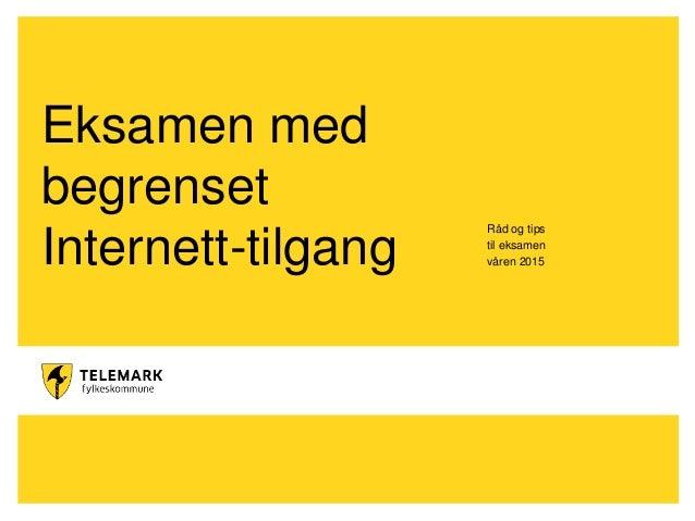 www.telemark.no Eksamen med begrenset Internett-tilgang Råd og tips til eksamen våren 2015