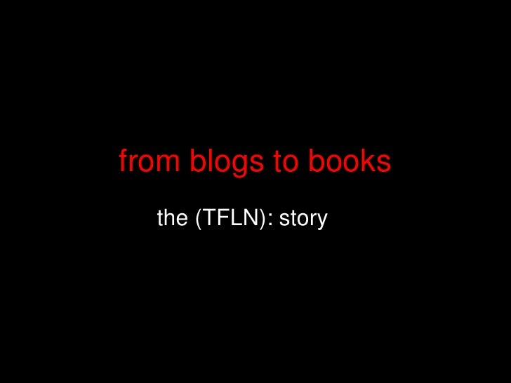from blogs to books<br />the (TFLN): story<br />