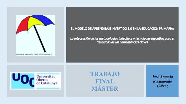 EL MODELO DE APRENDIZAJE INVERTIDO 3.0 EN LA EDUCACIÓN PRIMARIA: La integración de las metodologías inductivas y tecnologí...