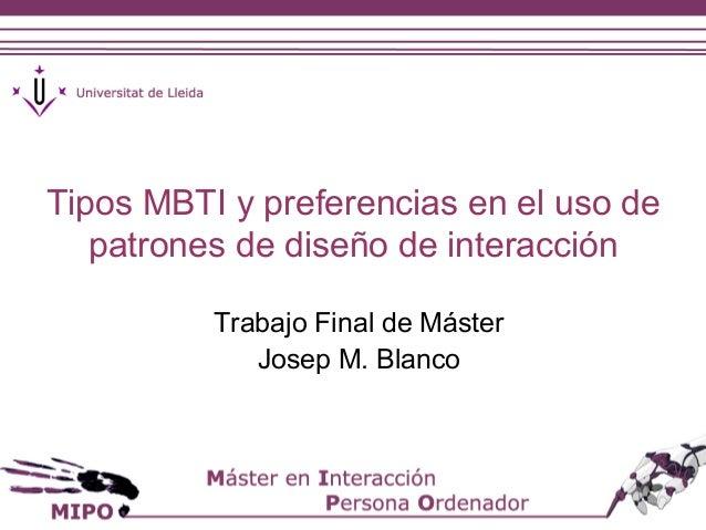 Tipos MBTI y preferencias en el uso de  patrones de diseño de interacción  Trabajo Final de Máster  Josep M. Blanco