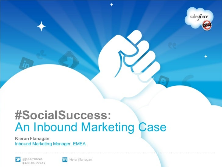 #SocialSuccess: An Inbound Marketing Case  Kieran Flanagan Inbound Marketing Manager, EMEA @searchbrat #socialsuccess kier...