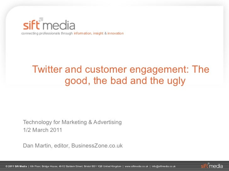 Twitter and customer engagement: The good, the bad and the ugly Technology for Marketing & Advertising 1/2 March 2011 Dan ...