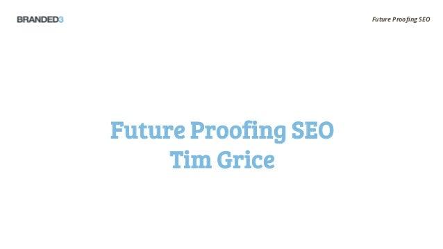 Future Proofing SEOFuture Proofing SEO     Tim Grice