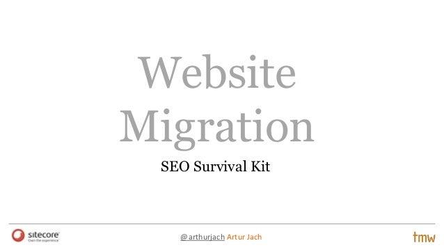 Website Migration SEO Survival Kit  @arthurjach Artur Jach