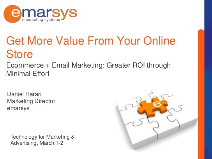 Get More Value From Your Online StoreEcommerce + Email Marketing: Greater ROI through Minimal Effort<br />Daniel Harari<br...