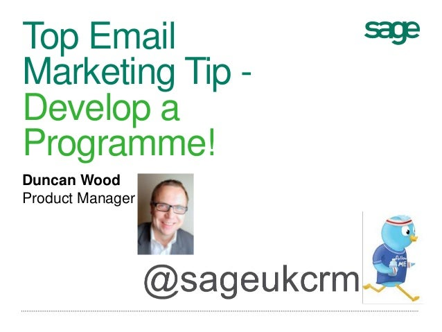 Top EmailMarketing Tip -Develop aProgramme!Duncan WoodProduct Manager