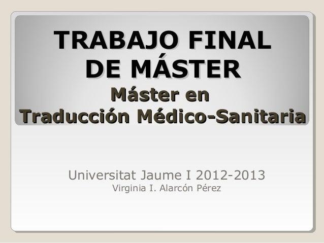 TRABAJO FINALTRABAJO FINAL DE MÁSTERDE MÁSTER Máster enMáster en Traducción Médico-SanitariaTraducción Médico-Sanitaria Un...