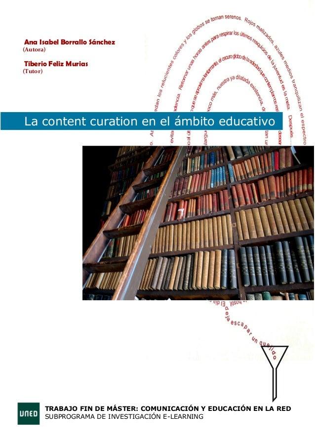 Ana Isabel Borrallo Sánchez  (Autora)  Tiberio Feliz Murias  (Tutor)  La content curation en el ámbito educativo  TRABAJO ...