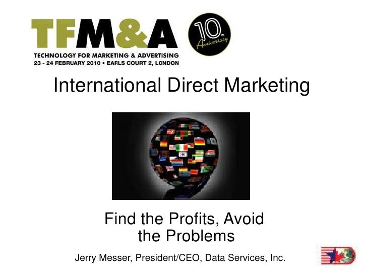 International Direct Marketing             Find the Profits, Avoid             the Problems   Jerry Messer, President/CEO,...
