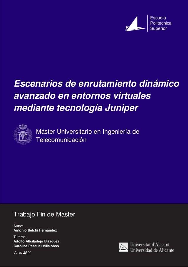 Escenarios de enrutamiento dinámico avanzado en entornos virtuales mediante tecnología Juniper Máster Universitario en Ing...