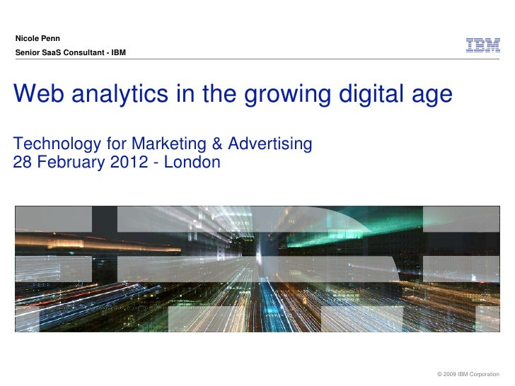 Nicole PennSenior SaaS Consultant - IBMWeb analytics in the growing digital ageTechnology for Marketing & Advertising28 Fe...