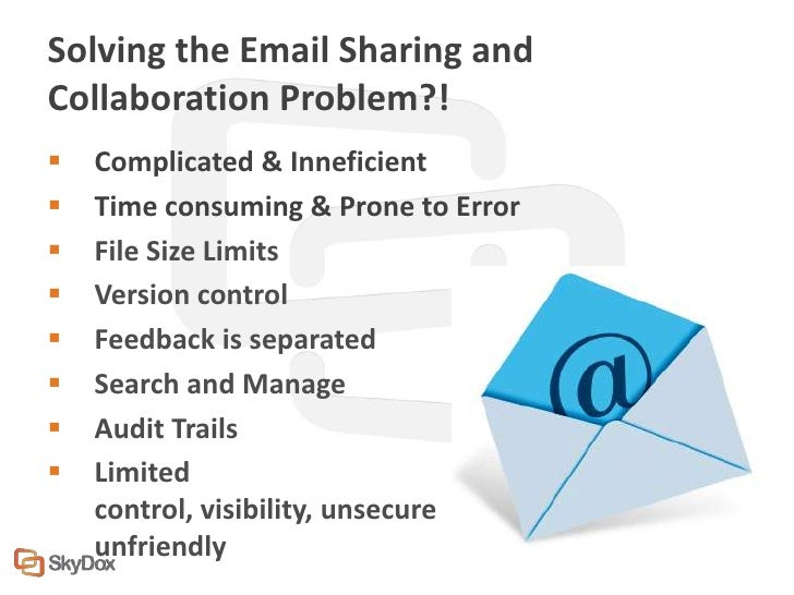 Solving the Email Sharing andCollaboration Problem?!   Complicated & Inneficient   Time consuming & Prone to Error   Fi...