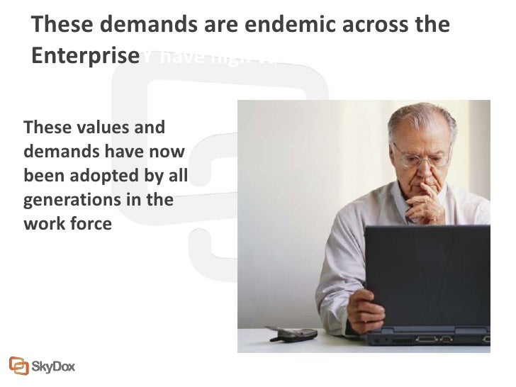 These demands are endemic across theEnterpriseY have high values and demands:These values anddemands have nowbeen adopted ...