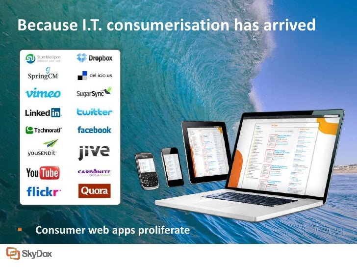 Because I.T. consumerisation has arrived   Consumer web apps proliferate